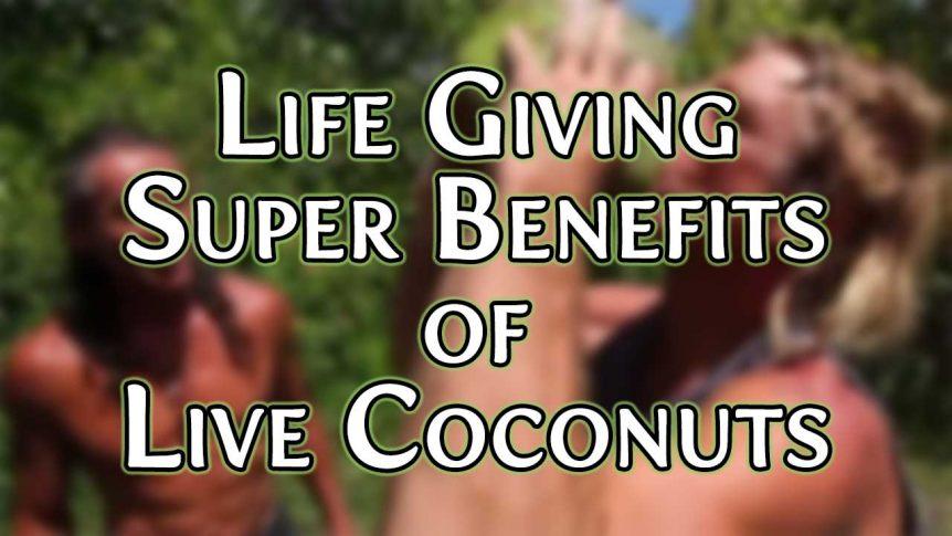 Life Giving Super Benefits of Live Coconuts