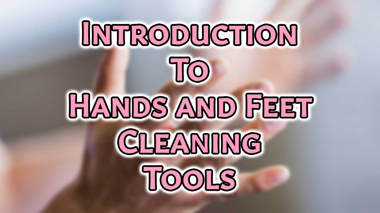 Introduction To Hands and Feet Cleaning Tools