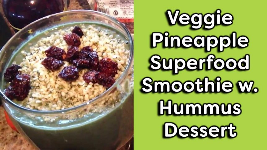 Veggie Pineapple Superfood Smoothie with Hummus Dessert