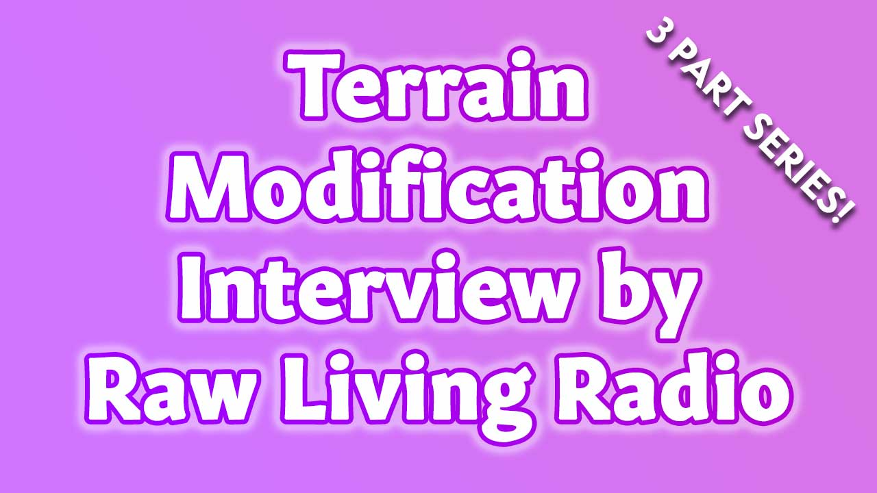 Terrain Modification Interview by Raw Living Radio