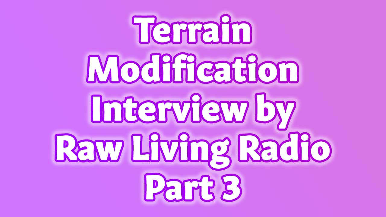 Terrain Modification Interview by Raw Living Radio Part 3