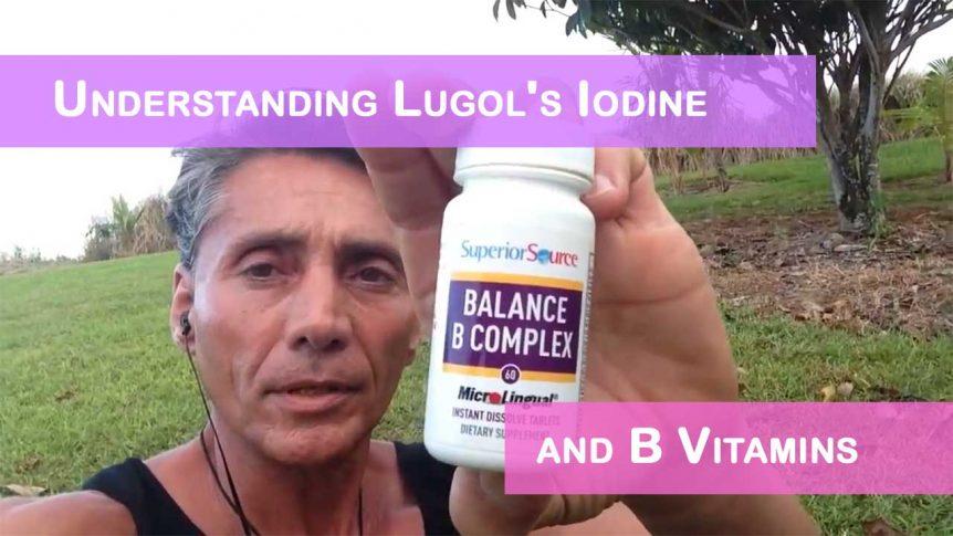 Understanding Lugol's Iodine and B Vitamins