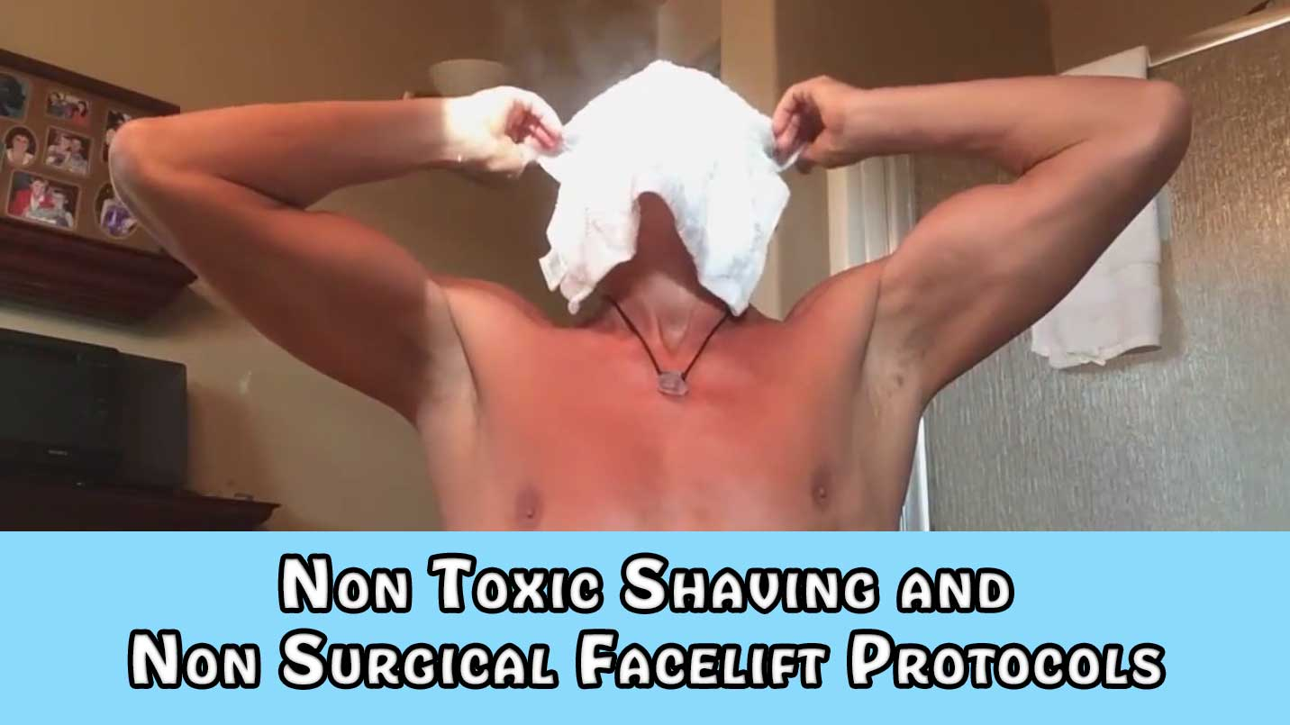 Non Toxic Shaving and Non Surgical Facelift Protocols