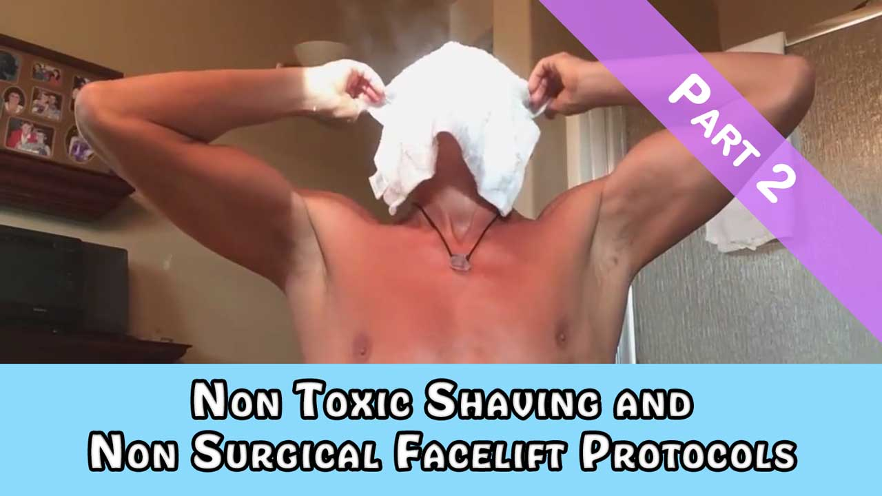 Non Toxic Shaving and Non Surgical Facelift Protocols Part 2