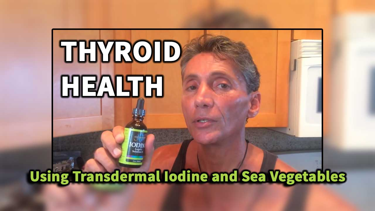 Thyroid Health Using Transdermal Iodine and Sea Vegetables