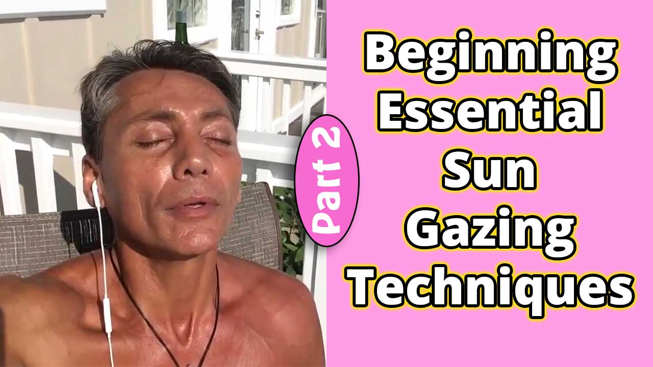 Beginning Essential Sun Gazing Techniques Part 2