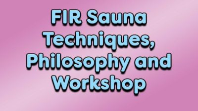 FIR Sauna Techniques, Philosophy and Workshop