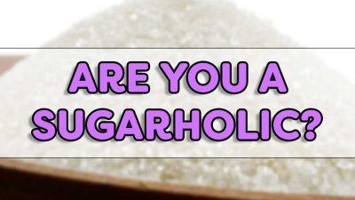 Are You A Sugarholic?