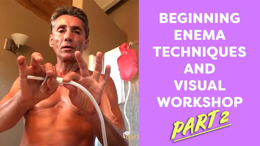 Beginning Enema Techniques and Visual Workshops Part 2