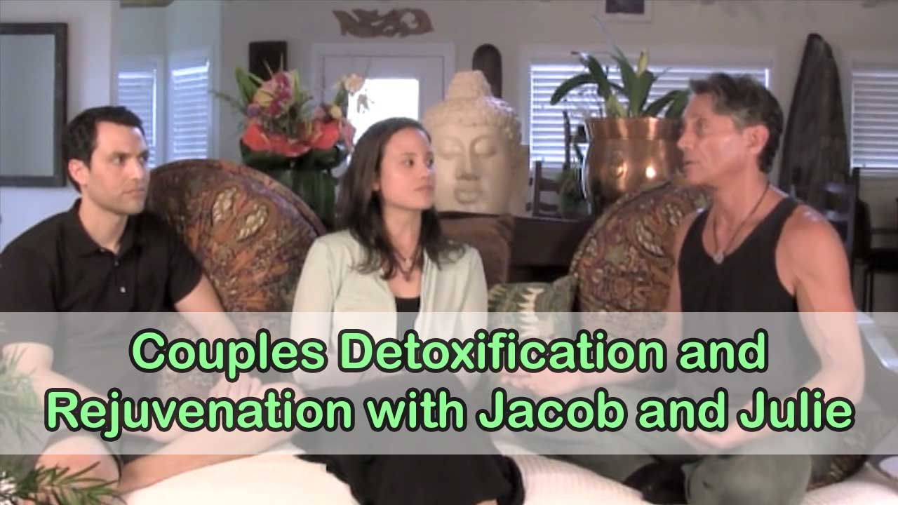 Couples Detoxification and Rejuvenation with Jacob and Julie