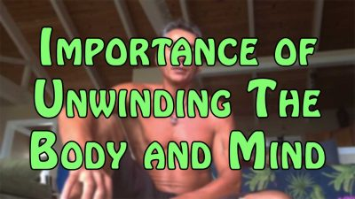 Importance of Unwinding The Body and Mind