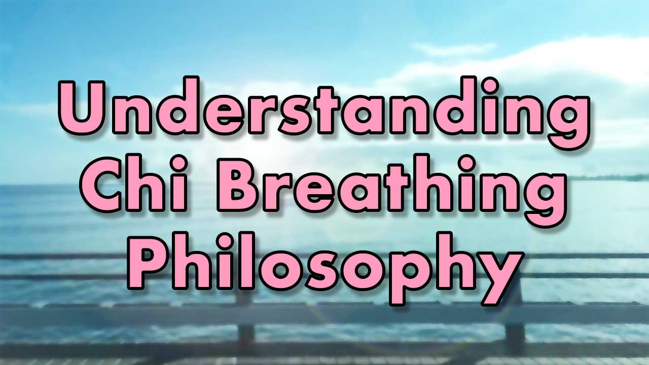 Understanding Chi Breathing Philosophy