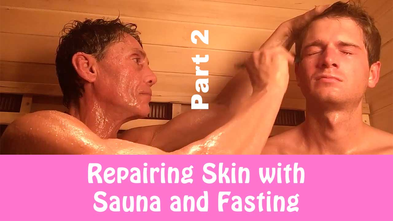 Repairing Skin with Sauna and Fasting Part 2