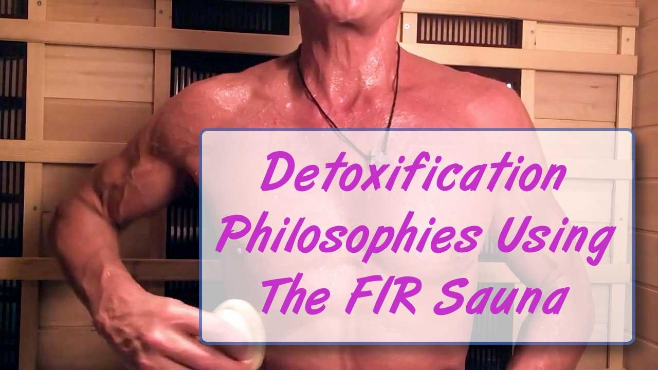 Detoxification Philosophies Using The FIR Sauna