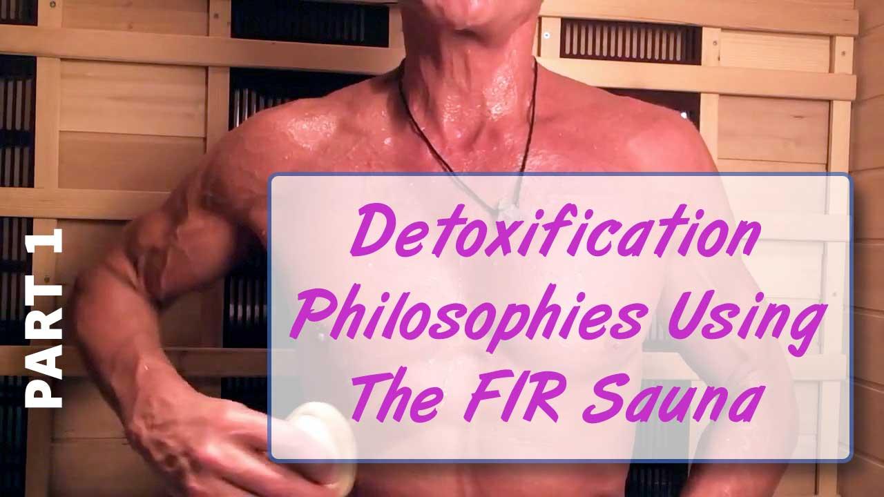 Detoxification Philosophies Using The FIR Sauna Part 1