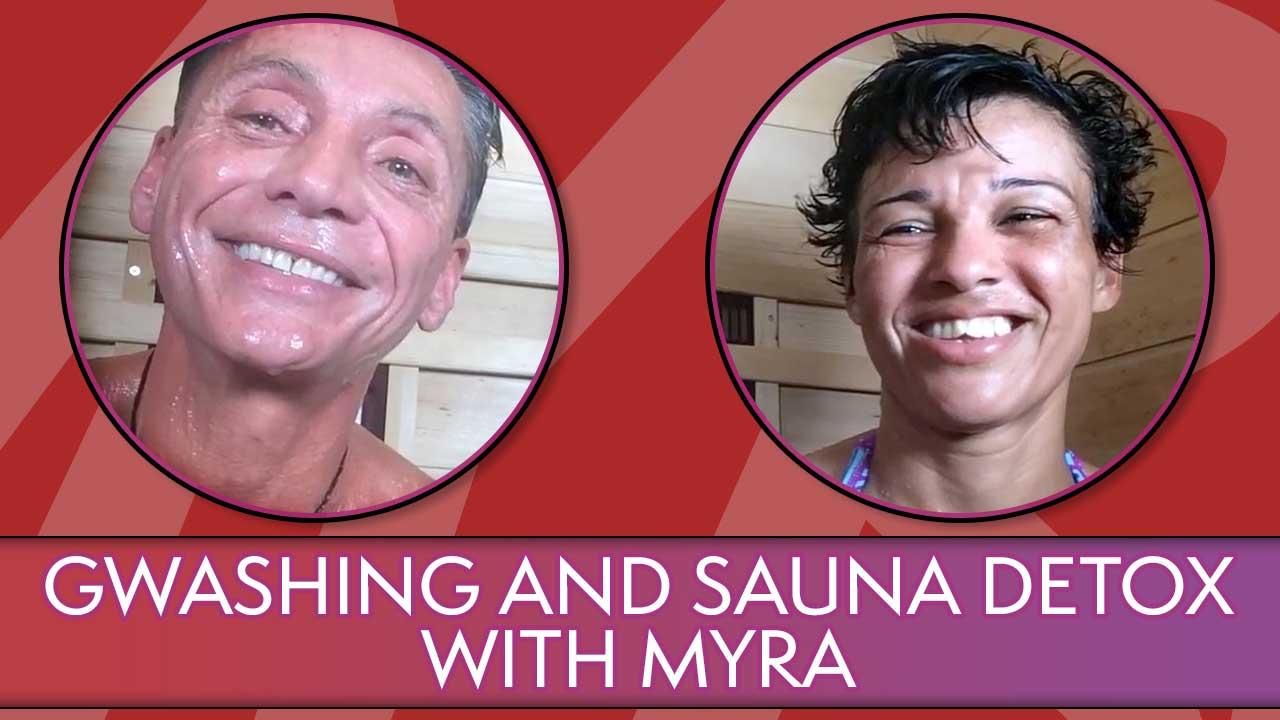 Gwashing And Sauna Detox With Myra