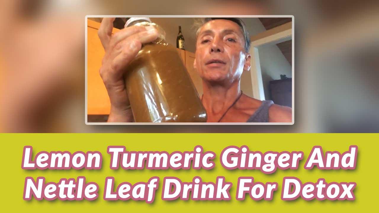 Lemon Turmeric Ginger And Nettle Leaf Drink For Detox
