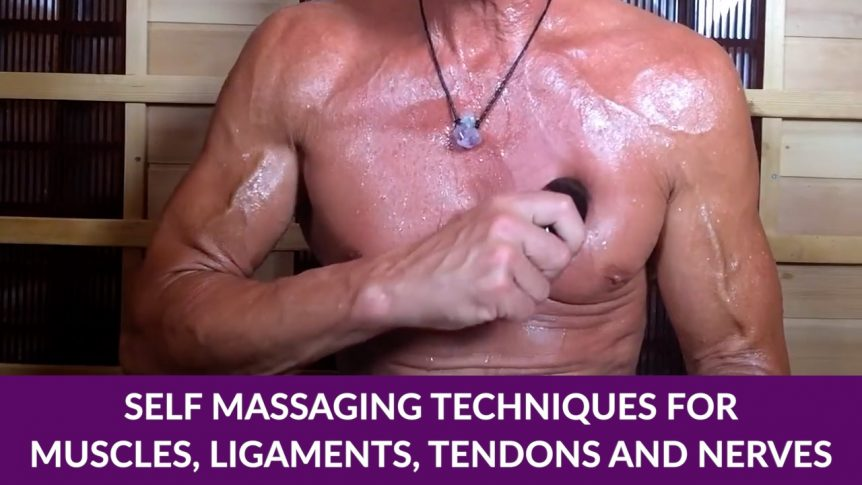Self Massaging Techniques For Muscles, Ligaments, Tendons and Nerves