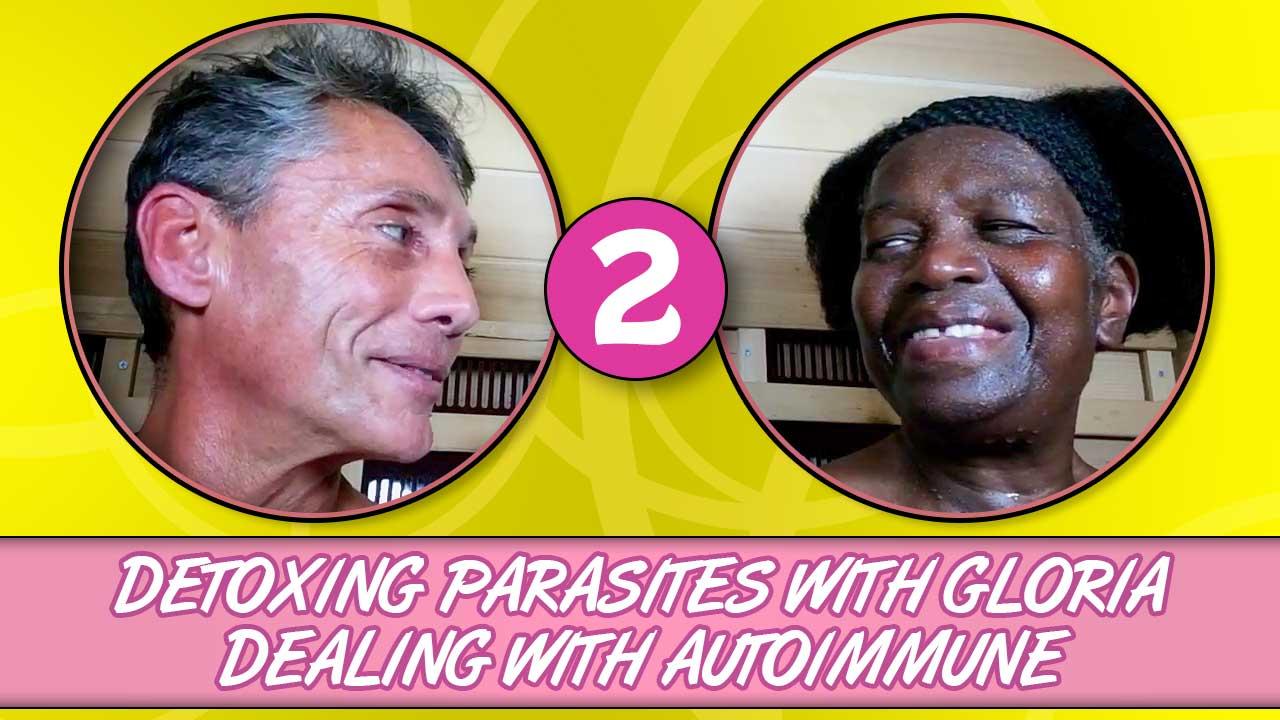 Detoxing Parasites With Gloria Dealing With Autoimmune Part 2