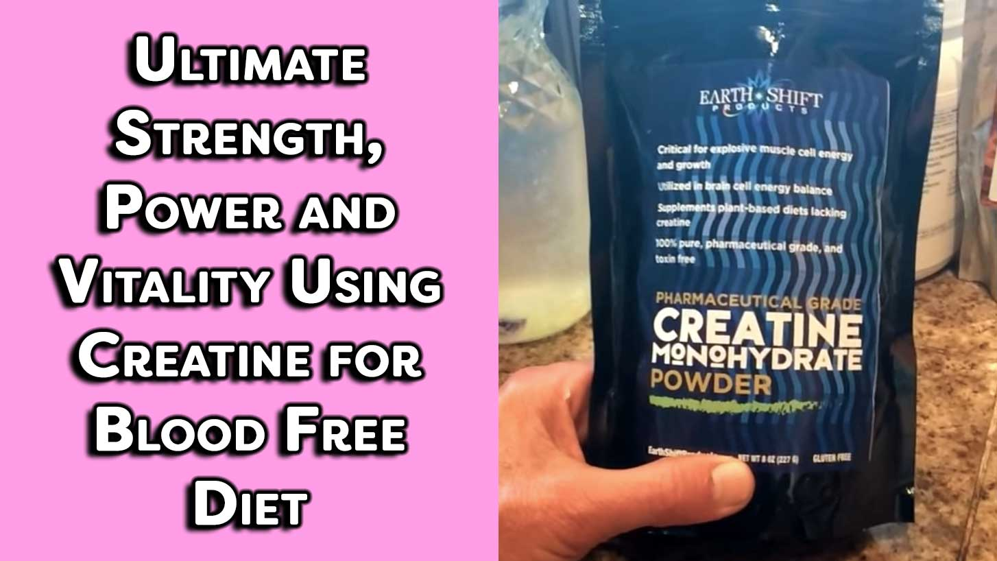 Ultimate Strength, Power and Vitality Using Creatine for Blood Free Diet