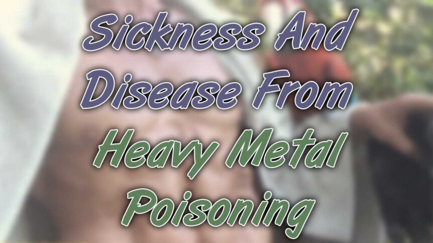 Sickness And Disease From Heavy Metal Poisoning