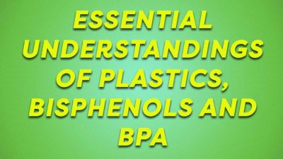 Essential Understandings Of Plastics, Bisphenols and BPA