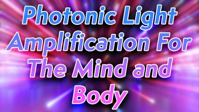 Photonic Light Amplification For The Mind and Body