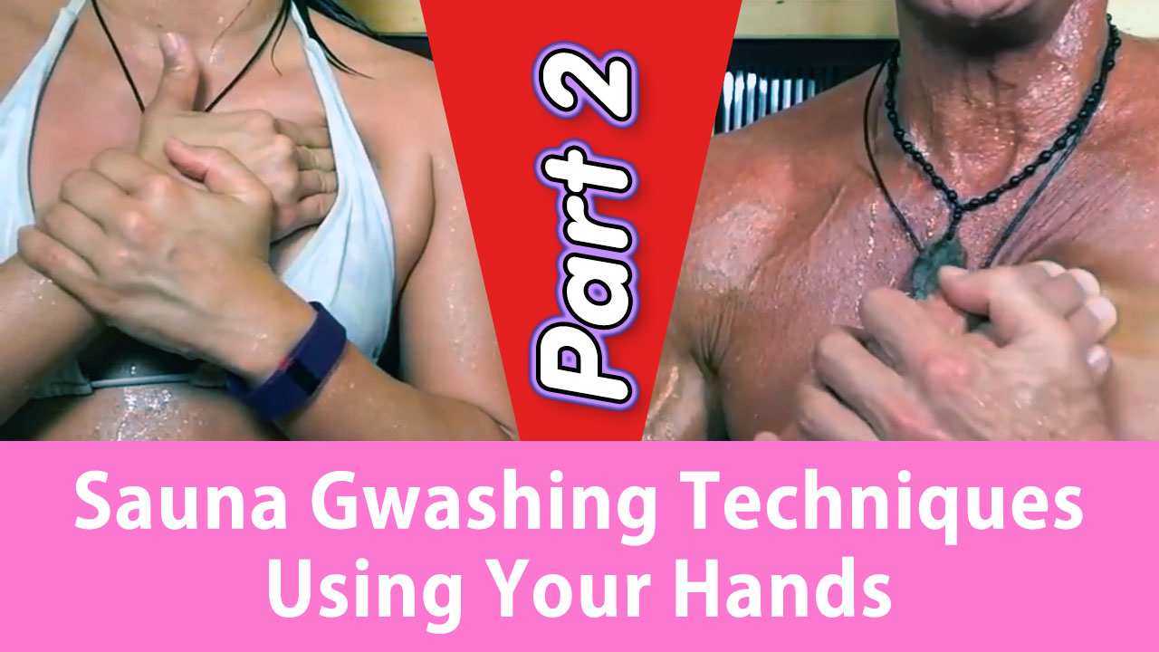 Sauna Gwashing Techniques Using Your Hands Part 2