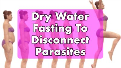 Dry Water Fasting To Disconnect Parasites