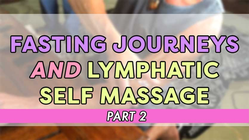 Fasting Journeys and Lymphatic Self Massage Part 2