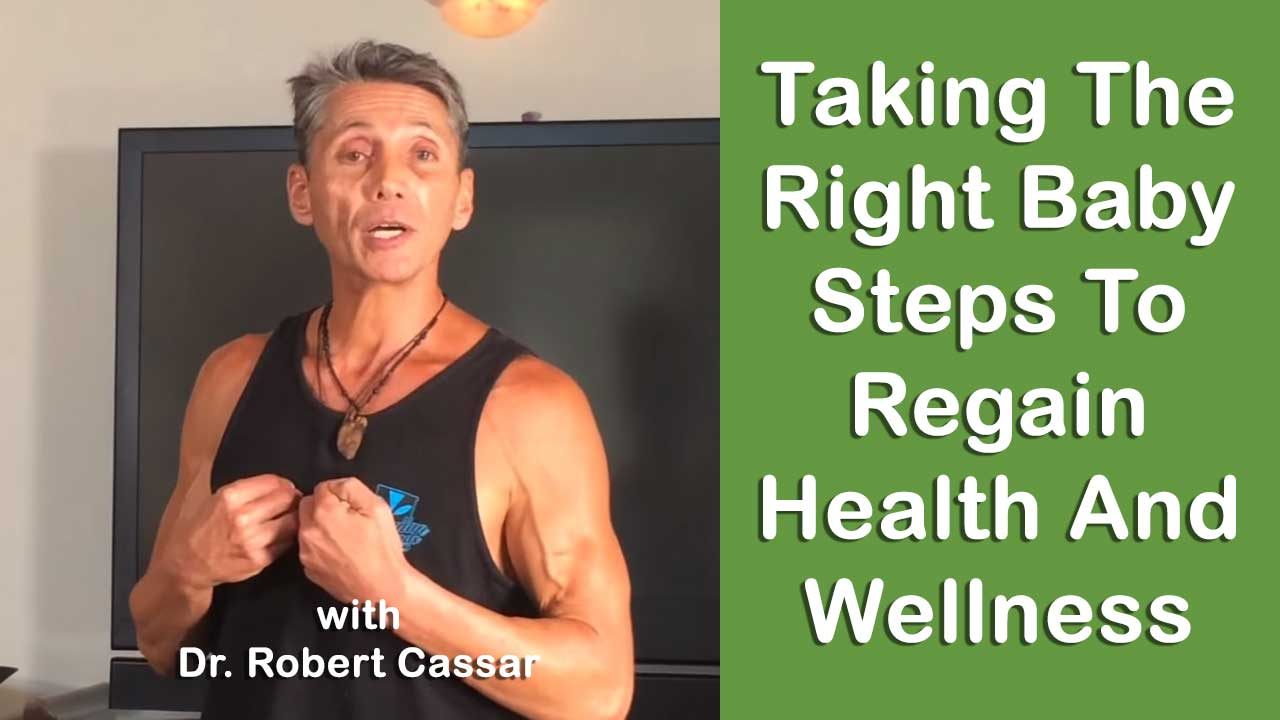 Taking The Right Baby Steps To Regain Health and Wellness with Dr. Robert Cassar