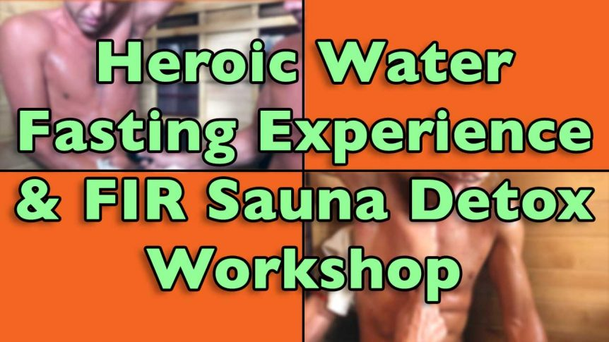 Heroic Water Fasting Experience And Fir Sauna Detox