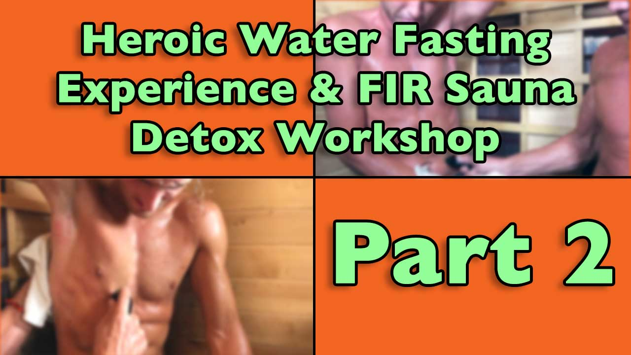 Heroic Water Fasting Experience and FIR Sauna Detox Workshop Part 2