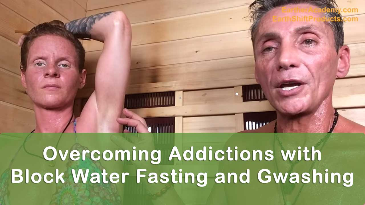 Overcoming Addictions with Block Water Fasting and Gwashing