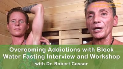 Overcoming Addictions with Block Water Fasting Interview and Workshop with Dr. Robert Cassar