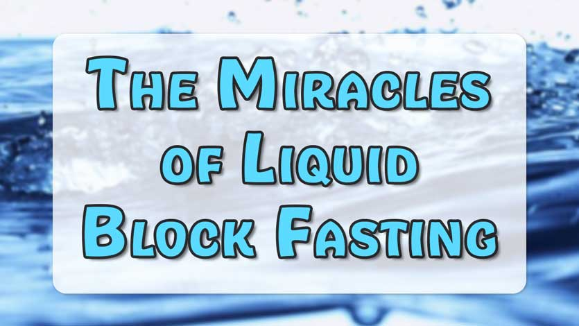 The Miracles of Liquid Block Fasting