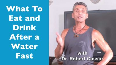 What To Eat And Drink After A Water Fast with Dr. Robert Cassar