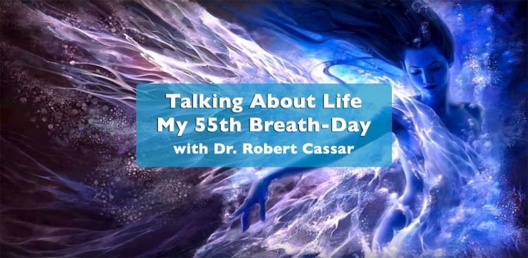 Talking about Life - Dr. Robert Cassar's 55th Breath-Day