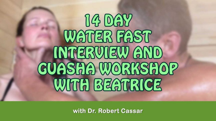 14 Day Water Fast Interview And Guasha Workshop With Beatrice   With Dr.  Robert Cassar  Interview Workshop