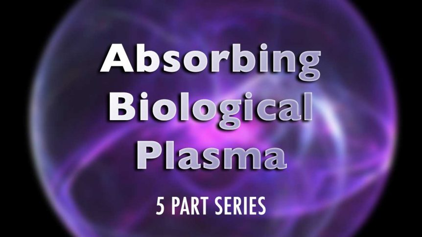 Absorbing Biological Plasma - 5 Part Series