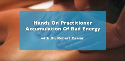 Hands On Practitioner Accumulation of Bad Energy with Dr. Robert Cassar