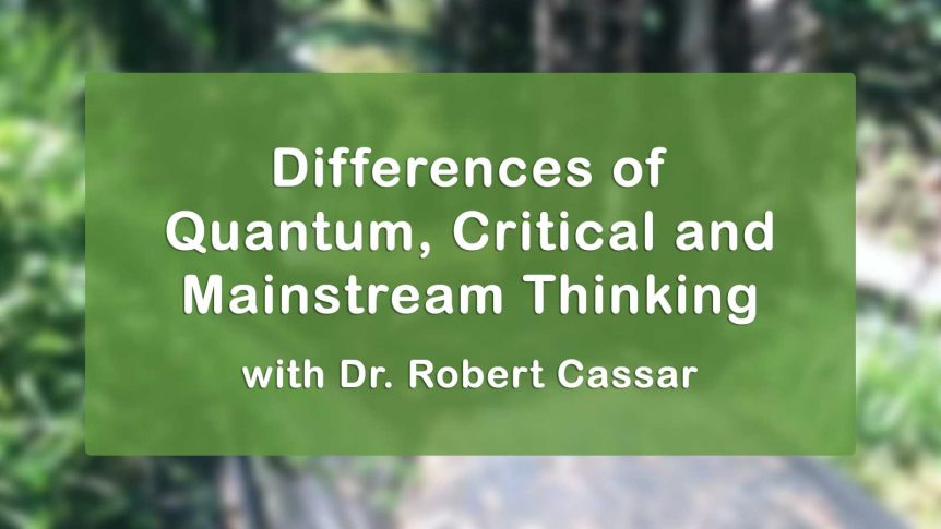 Differences of Quantum, Critical and Mainstream Thinking with Dr. Robert Cassar