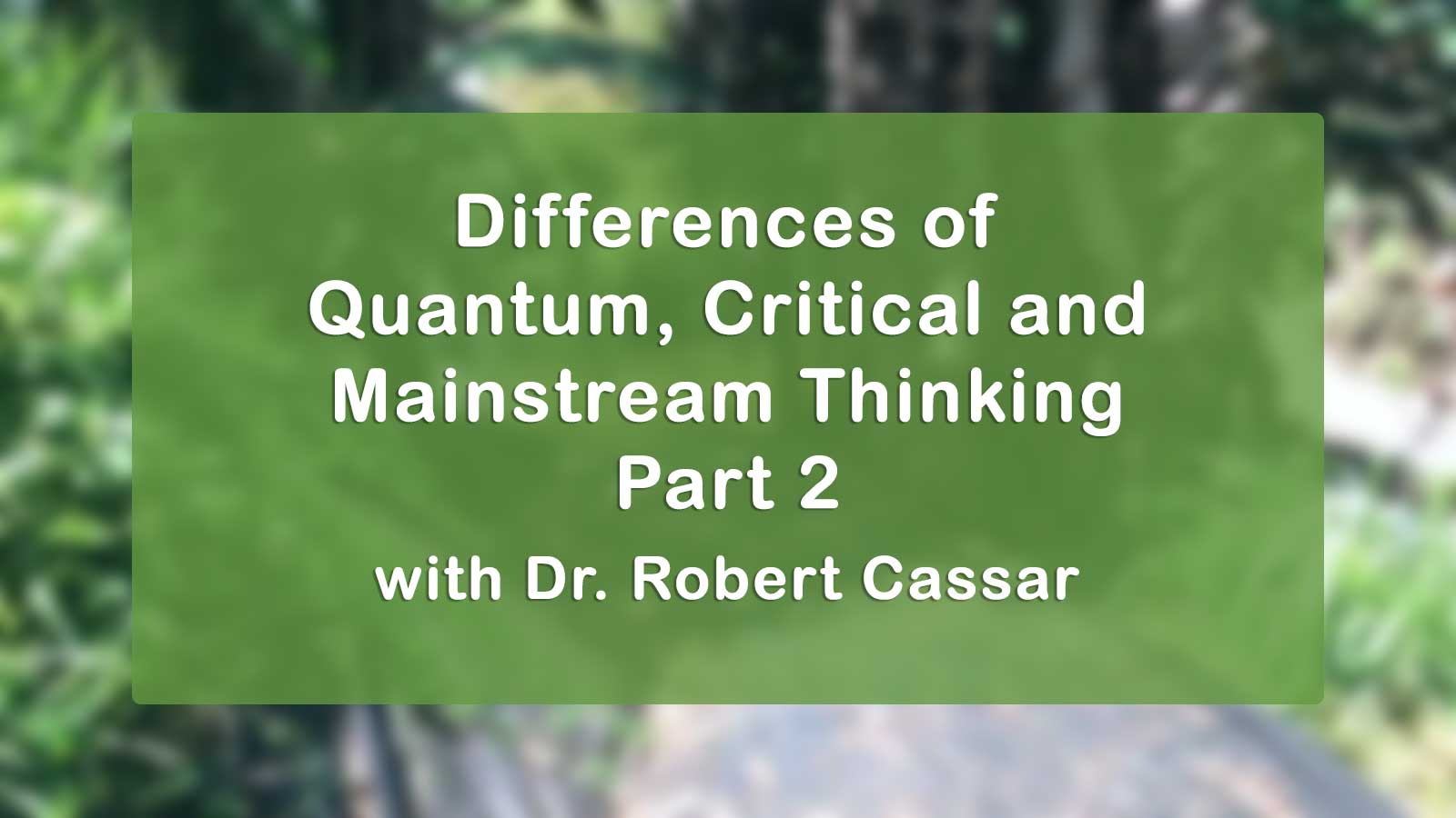Differences of Quantum, Critical and Mainstream Thinking Part 2