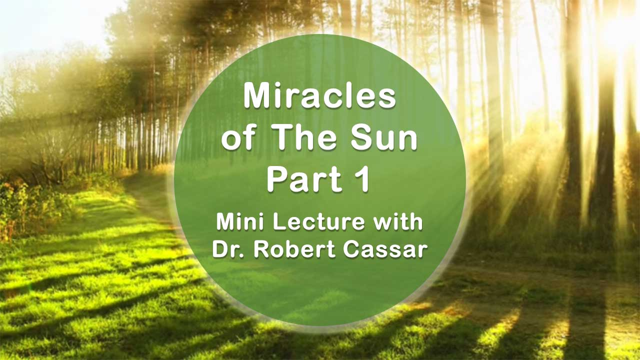 Miracles of The Sun Part 1 with Dr. Robert Cassar