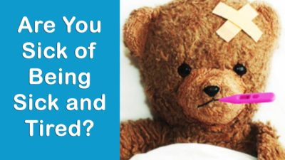 Are You Sick of Being Sick and Tired?