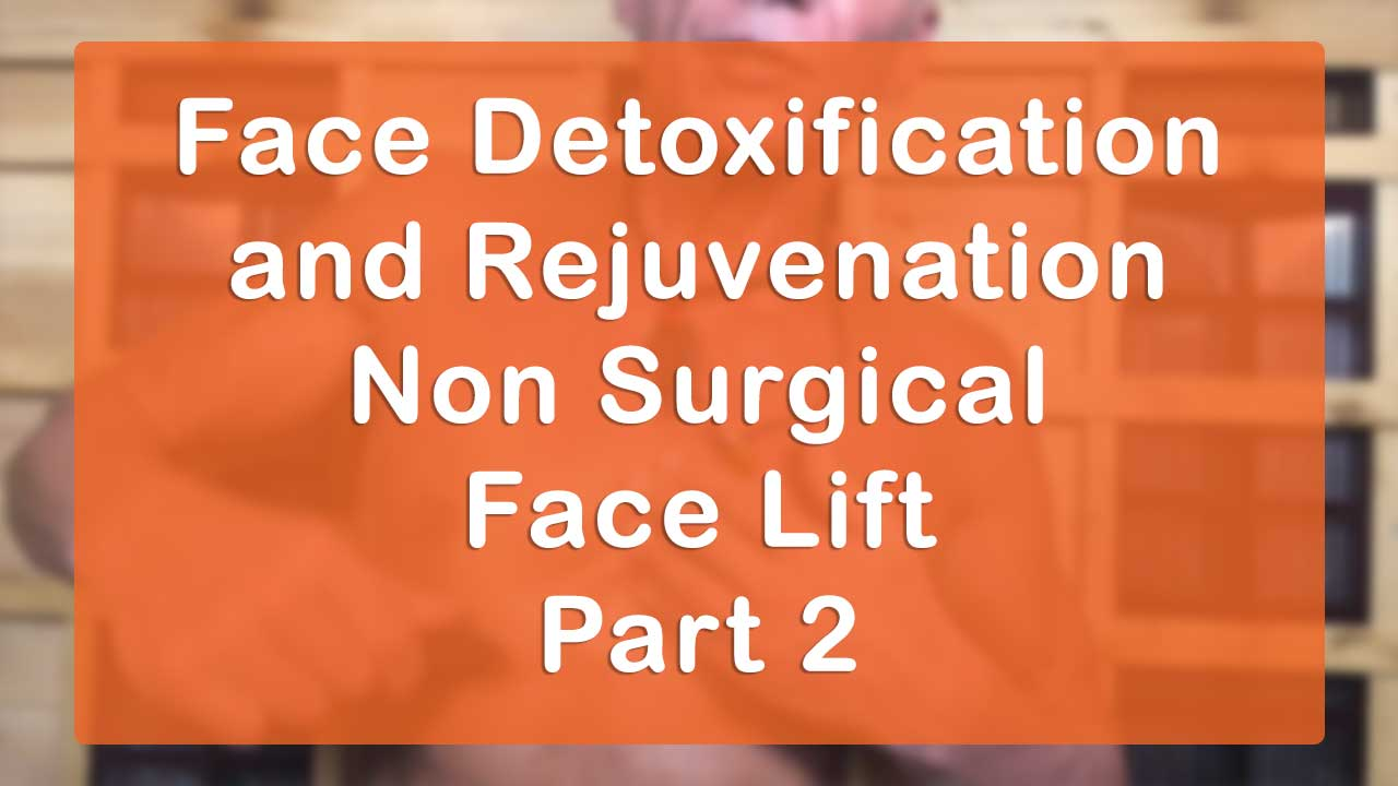 Face Detoxification and Rejuvenation Non Surgical Face Lift Lecture and Workshop Part 2