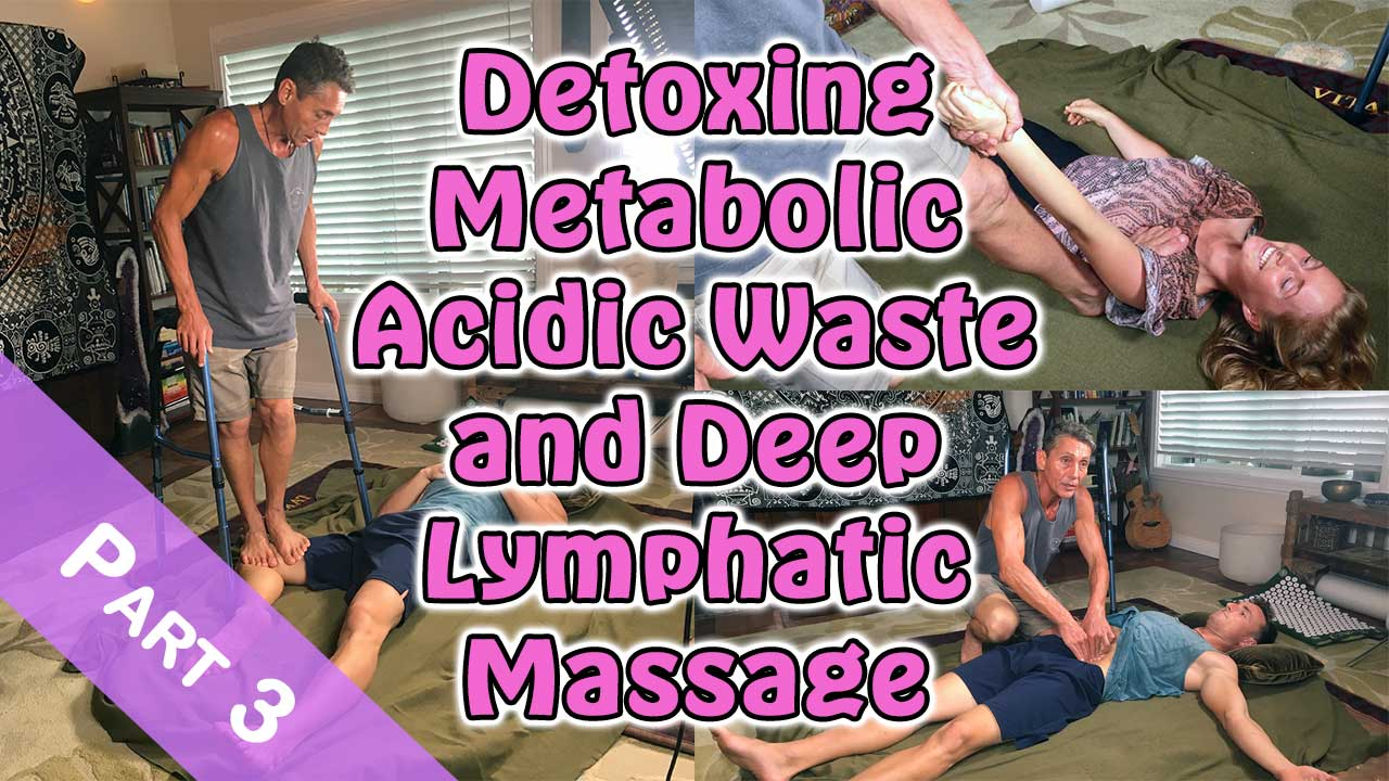 Detoxing Metabolic Acidic Waste and Deep Lymphatic Massage Part 3