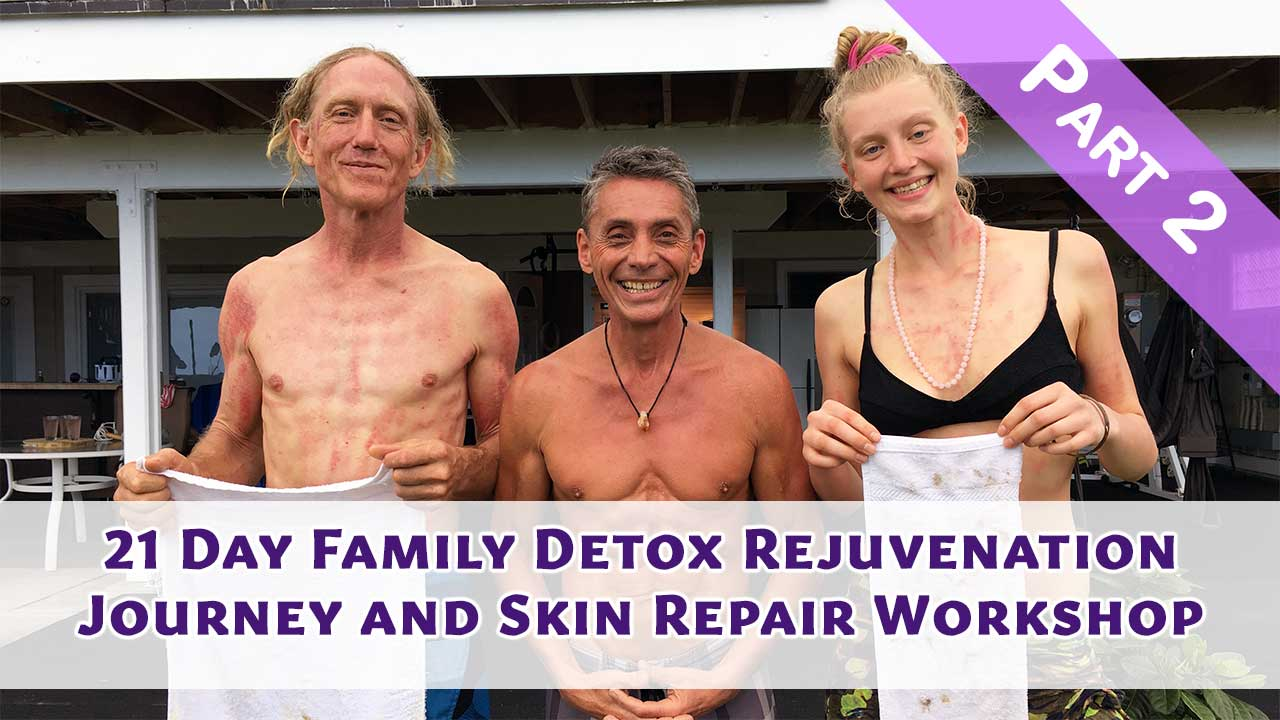 21 Day Family Detox Rejuvenation Journey and Skin Repair Workshop Part 2