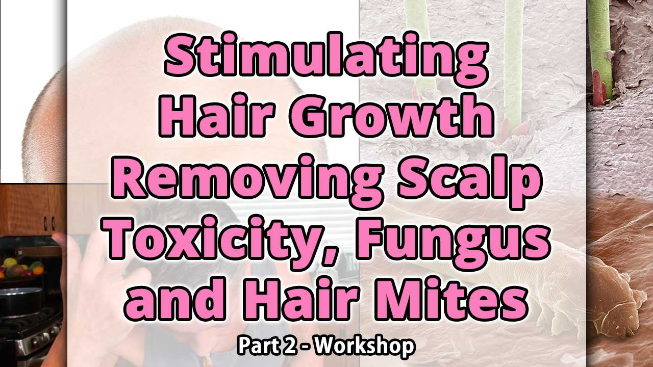 Stimulating Hair Growth Removing Scalp Toxicity, Fungus and Hair Mites Part 2