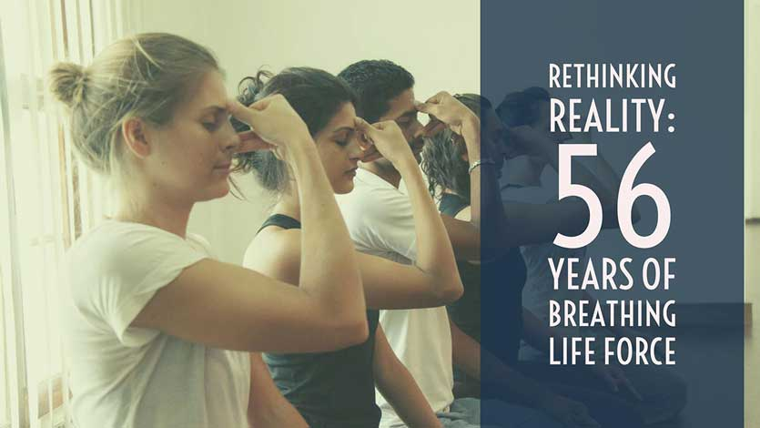 Rethinking Reality: 56 Years of Breathing Life Force